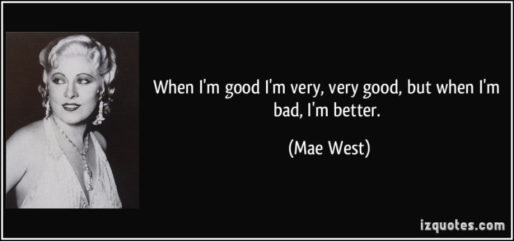 quote-when-i-m-good-i-m-very-very-good-but-when-i-m-bad-i-m-better-mae-west-196252